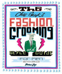 The Chic Geek's Fashion, Grooming And Style Guide For Men : fashion and grooming advice for...