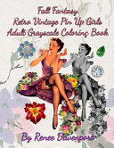 Fall Fantasy Retro Vintage Pin Up Girls Adult Grayscale Coloring Book : grayscale coloring book! make your pin-up girls come...