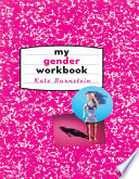 My Gender Workbook  How to Become a Real Man a Real Woman the Real You or Something Else Entirely