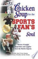Chicken Soup for the Sports Fan s Soul