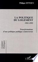 LA POLITIQUE DU LOGEMENT 1981-1995 Transformations d'une politique publique controversée