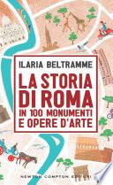 La storia di Roma in 100 monumenti e opere d arte