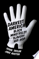 Darkest America  Black Minstrelsy from Slavery to Hip Hop