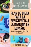 Plan De Dieta Para La Resistencia A La Insulina En Espa Ol Insulin Resistance Diet Plan In Spanish Gu A Sobre C Mo Acabar Con La Diabetes Spanish Edition