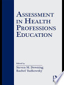 Assessment In Health Professions Education : engaged in the teaching and testing of the...