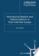 Neoclassical Realism and Defence Reform in Post Cold War Europe