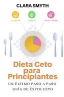 Dieta Ceto Para Principiantes Un Ltimo Paso A Paso Gu A De Xito Ceto