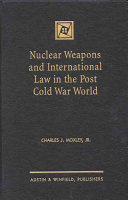 Nuclear Weapons And International Law In The Post Cold War World : unlawful based on rules of international...