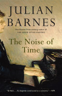 The Noise Of Time : julian barnes's first novel since his best-selling,...