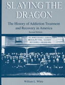 Slaying the Dragon  The History of Addiction Treatment and Recovery in America