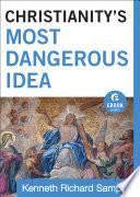 Christianity s Most Dangerous Idea  Ebook Shorts