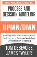 The Microguide to Process and Decision Modeling in Bpmn/Dmn