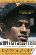 Clemente : of one of baseball's most iconic figures captures...