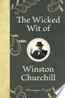 Wicked Wit Of Winston Churchill : one of the greatest englishmen...