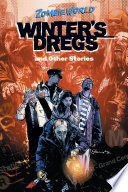 ZombieWorld: Winter's Dregs and Other Stories Walk The Earth And Feed On