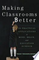 Making Classrooms Better  50 Practical Applications of Mind  Brain  and Education Science