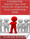 Leadership  Secret Tips and Tricks for Improving Your Leadership Skills