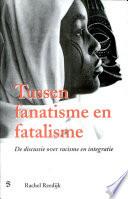 Tussen fanatisme en fatalisme  De discussie over racisme en integratie
