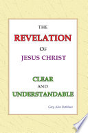 The Revelation Of Jesus Christ Clear And Understandable : to be the time when we need...