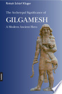 The Archetypal Significance of Gilgamesh  A Modern Ancient Hero