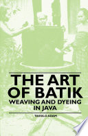 The Art Of Batik Weaving And Dyeing In Java