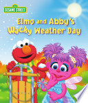 Elmo And Abby's Wacky Weather Day (Sesame Street Series) : late-spring day without a snowflake in sight. so...