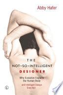 The Not So Intelligent Designer