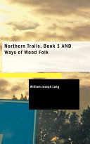 Northern Trails  Book 1 and Ways of Wood Folk