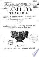 Le Triomphe de l Amiti    trag  die represent  e par les rh  toriciens du coll  ge de Besan  on  10 f  vrier 1668  Suivi de devises  sign  es de J  E  Grosez et ill  par P  Deloisy
