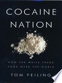 Cocaine Nation  How the White Trade Took Over the World
