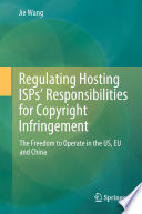 Regulating Hosting ISPs' Responsibilities For Copyright Infringement : isps' (internet service providers') responsibilities...