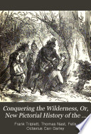 Conquering the Wilderness  Or  New Pictorial History of the Life and Times of the Pioneer Heroes and Heroines of America Book PDF