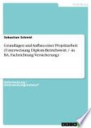 Grundlagen und Aufbau einer Projektarbeit (Unterweisung Diplom-Betriebswirt / -in BA, Fachrichtung Versicherung)