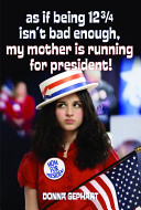 As If Being 12 3/4 Isn't Bad Enough, My Mother Is Running For President! : brag about, vanessa rothrock wishes her...
