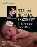 Fetal and Neonatal Physiology for the Advanced Practice Nurse
