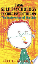 Using Self Psychology in Child Psychotherapy In The Past Often Considered Difficult