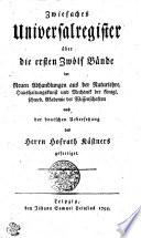 Zwiefaches Universalregister   ber die ersten zw  lf B  nde der Neuen Abhandlungen aus der Naturlehre  Haushaltungskunst und Mechanik der k  nigl  schwed  Akademie der Wissenschaften