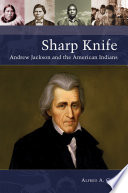 Sharp Knife: Andrew Jackson and the American Indians