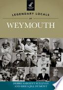 Legendary Locals of Weymouth, Massachusetts