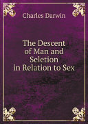 The Descent of Man and Seletion in Relation to Sex