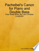Pachelbel s Canon for Piano and Double Bass   Pure Sheet Music By Lars Christian Lundholm