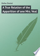 A True Relation of the Apparition of one Mrs  Veal