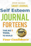 Self Esteem Journal For Teens The No 1 Tool To Build Your Confidence 2019 Version