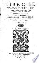 Libro secondo delle lettere dell'illustre s. don Antonio di Guevara vescouo di Mondogneto predicator, chronista, et consigliero della Cesarea Maesta