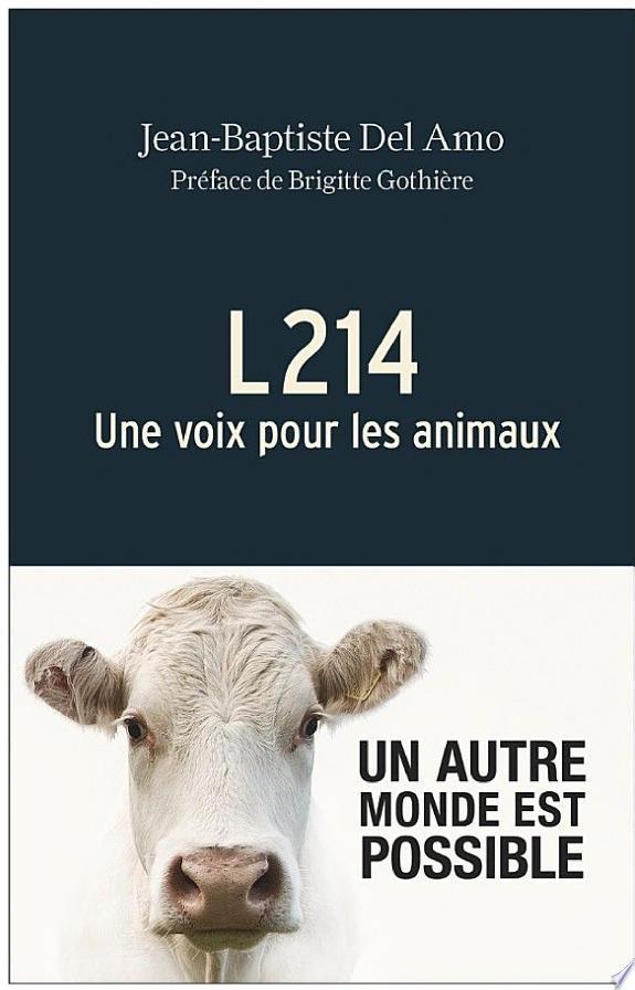 L214 : une voix pour les animaux / Jean-Baptiste Del Amo ; préface de Brigitte Gothière.- Paris : Arthaud , DL 2017