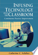 Infusing Technology Into The Classroom Continuous Practice Improvement