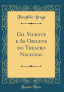 Gil Vicente e As Origens do Theatro Nacional (Classic Reprint)