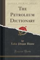 The Petroleum Dictionary  Classic Reprint