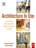 Architecture in Use: An Introduction to the Programming, Design and Evaluation of Buildings