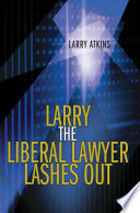 Larry the Liberal Lawyer Lashes Out